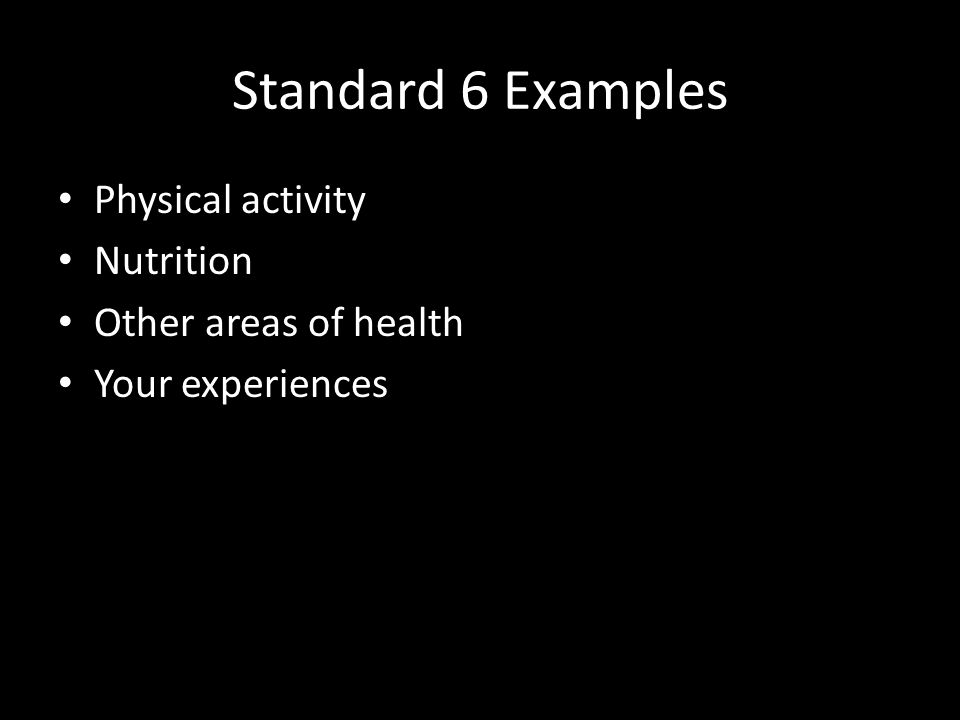 Standard 6 Examples Physical activity Nutrition Other areas of health Your experiences