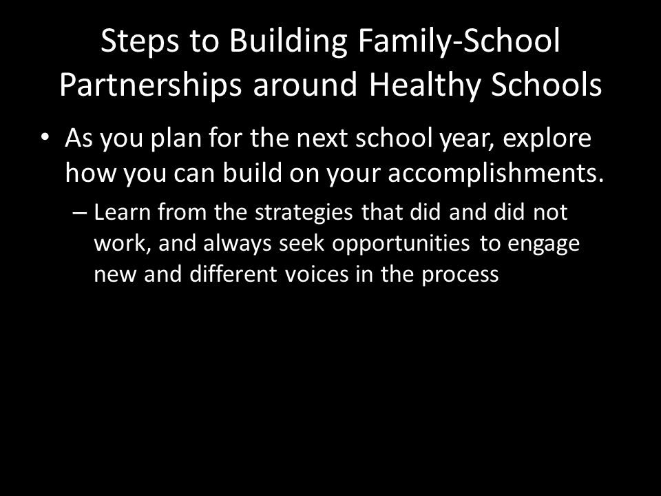 Steps to Building Family-School Partnerships around Healthy Schools As you plan for the next school year, explore how you can build on your accomplishments.