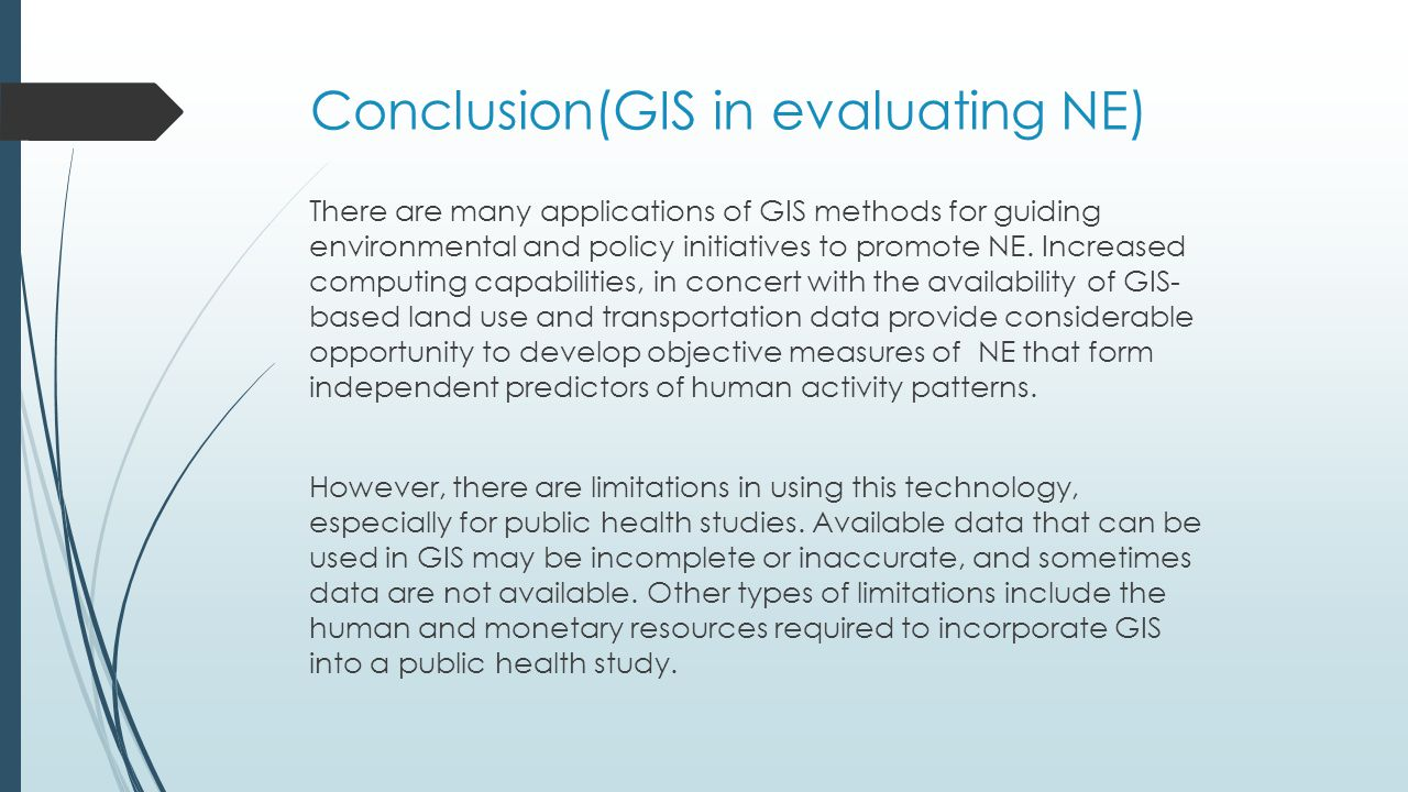 Conclusion(GIS in evaluating NE) There are many applications of GIS methods for guiding environmental and policy initiatives to promote NE. Increased