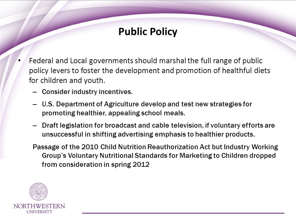 Public Policy Federal and Local governments should marshal the full range of public policy levers to foster the development and promotion of healthful