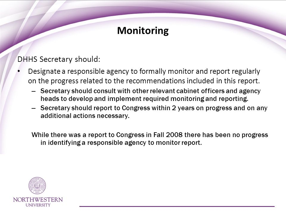 Monitoring DHHS Secretary should: Designate a responsible agency to formally monitor and report regularly on the progress related to the recommendatio