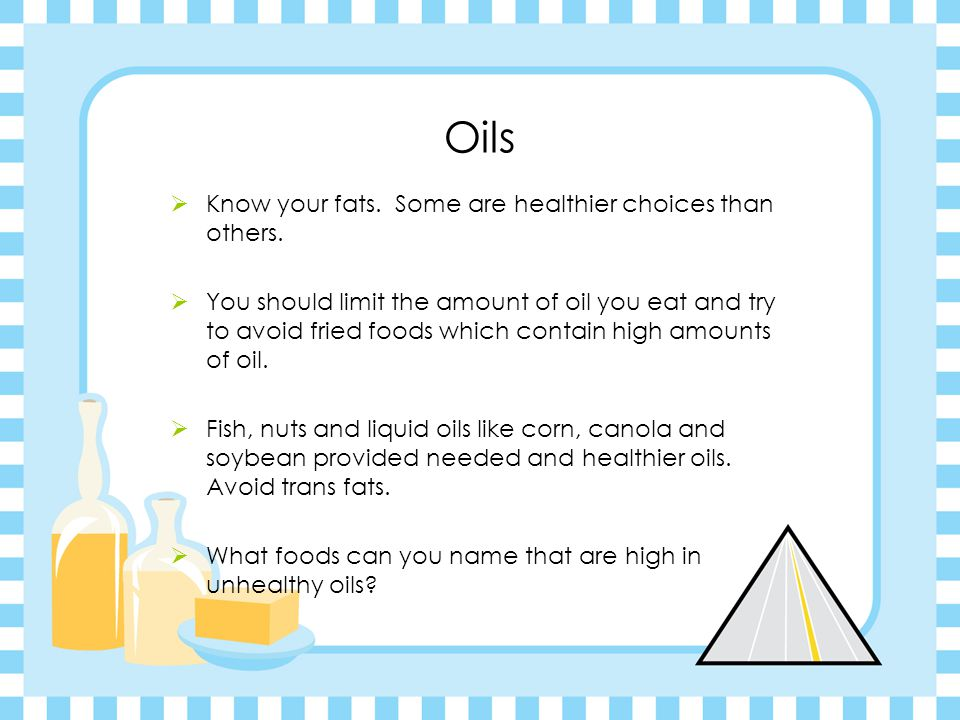 Oils  Know your fats.Some are healthier choices than others.
