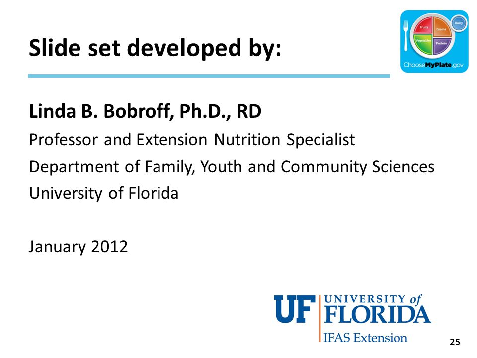 Slide set developed by: Linda B. Bobroff, Ph.D., RD Professor and Extension Nutrition Specialist Department of Family, Youth and Community Sciences Un