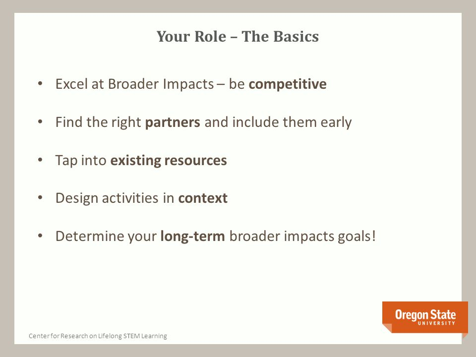 Your Role – The Basics Excel at Broader Impacts – be competitive Find the right partners and include them early Tap into existing resources Design act