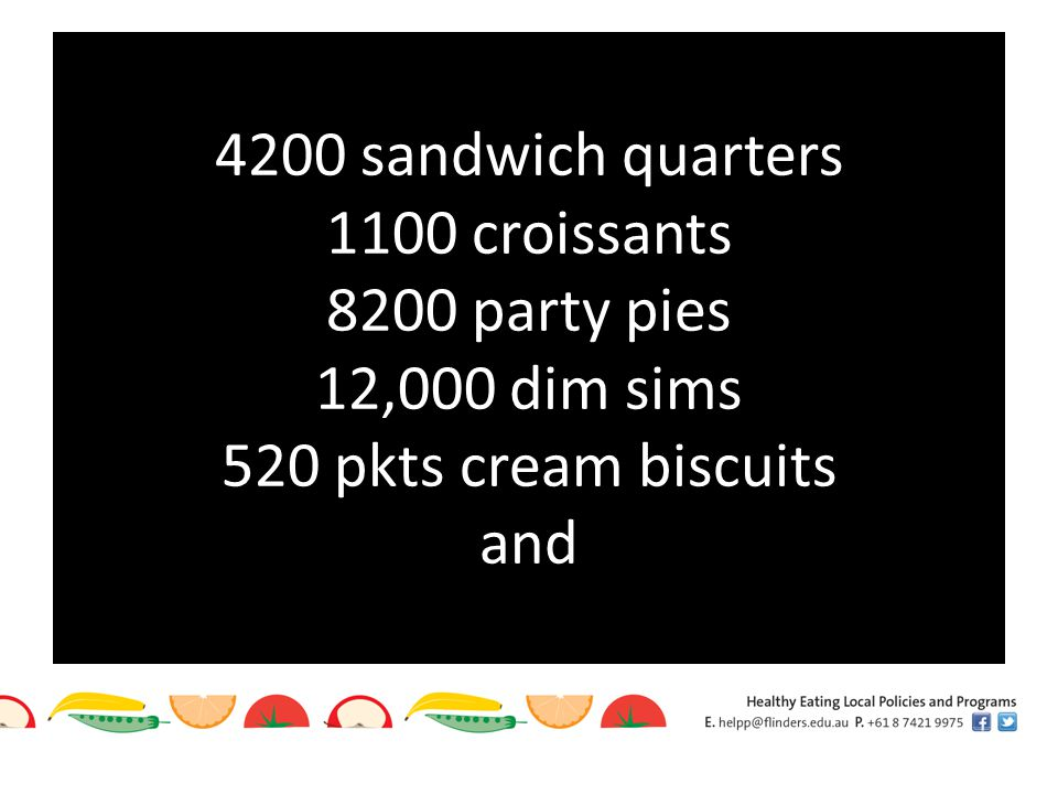 4200 sandwich quarters 1100 croissants 8200 party pies 12,000 dim sims 520 pkts cream biscuits and