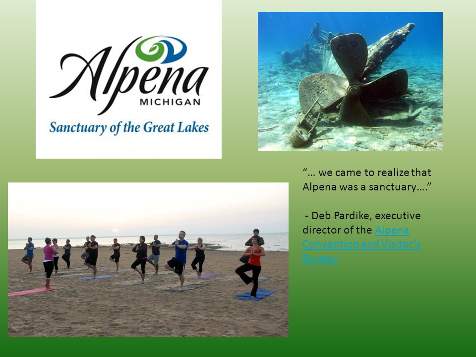 … we came to realize that Alpena was a sanctuary…. - Deb Pardike, executive director of the Alpena Convention and Visitor's BureauAlpena Convention and Visitor's Bureau