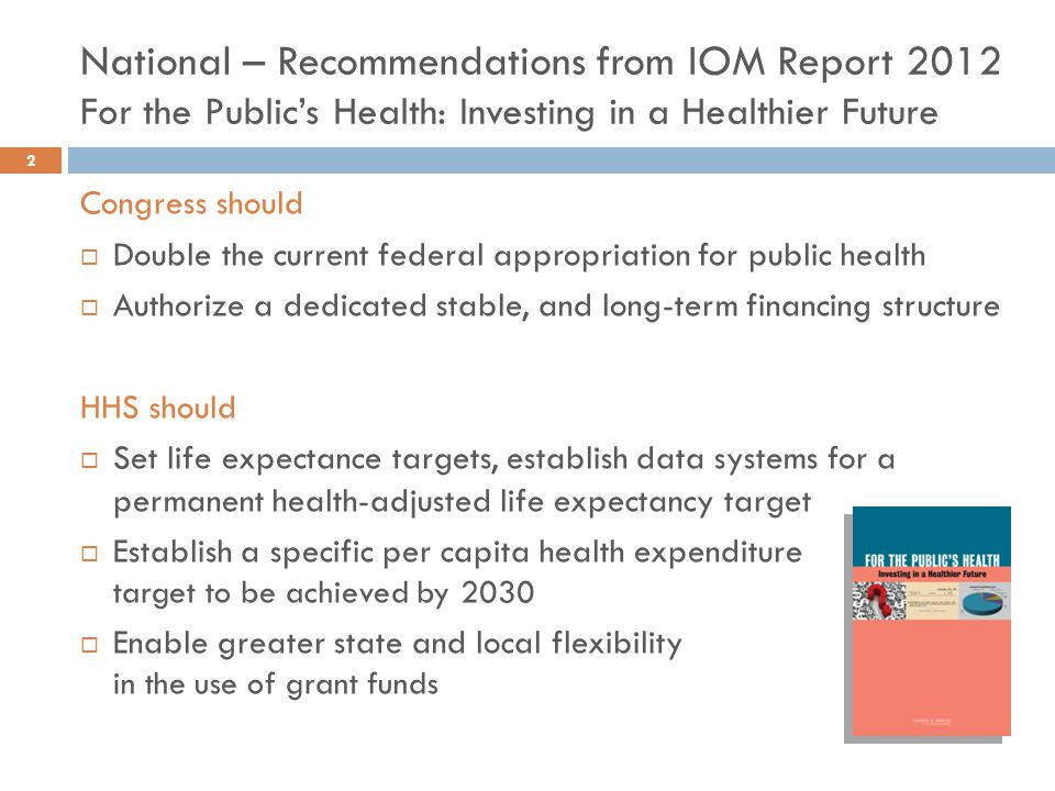 National – Recommendations from IOM Report 2012 For the Public's Health: Investing in a Healthier Future Congress should  Double the current federal