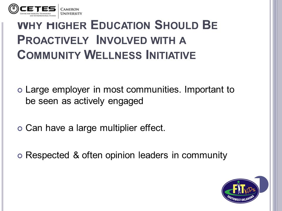W HY H IGHER E DUCATION S HOULD B E P ROACTIVELY I NVOLVED WITH A C OMMUNITY W ELLNESS I NITIATIVE Large employer in most communities.