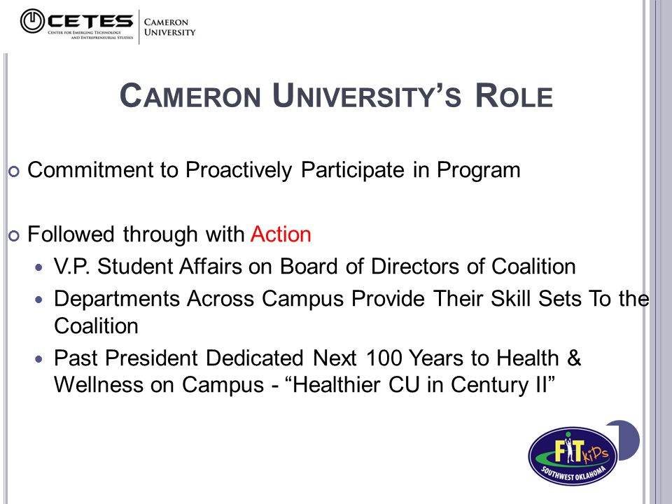 C AMERON U NIVERSITY ' S R OLE Commitment to Proactively Participate in Program Followed through with Action V.P. Student Affairs on Board of Director