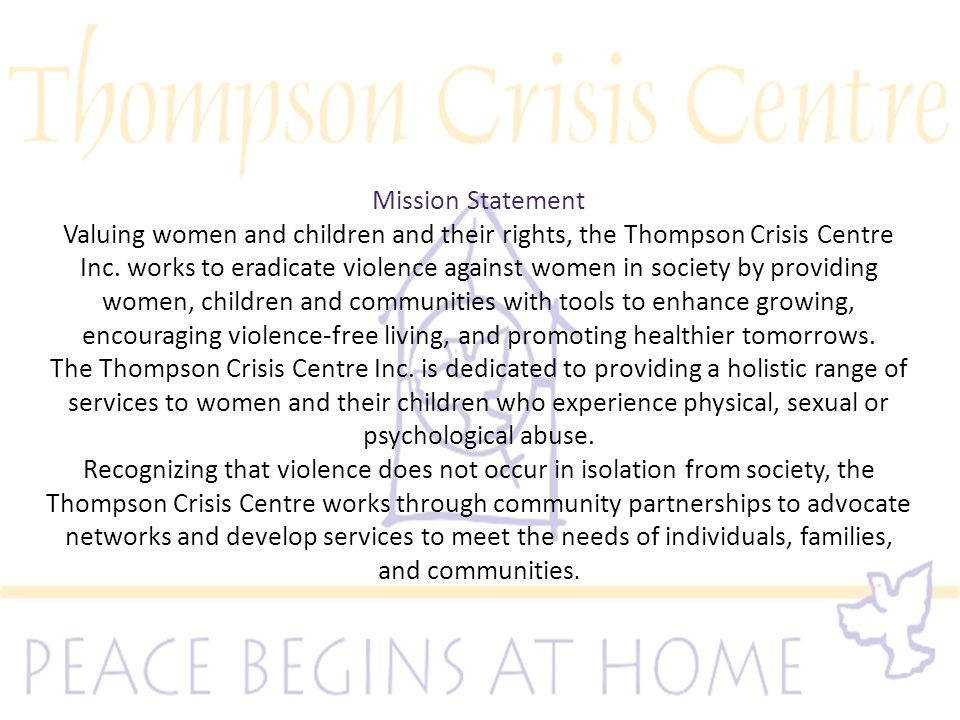 Mission Statement Valuing women and children and their rights, the Thompson Crisis Centre Inc.