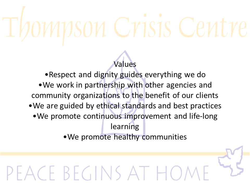 Values Respect and dignity guides everything we do We work in partnership with other agencies and community organizations to the benefit of our clients We are guided by ethical standards and best practices We promote continuous improvement and life-long learning We promote healthy communities