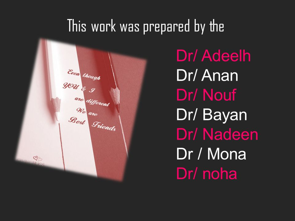 This work was prepared by the Dr/ Adeelh Dr/ Anan Dr/ Nouf Dr/ Bayan Dr/ Nadeen Dr / Mona Dr/ noha