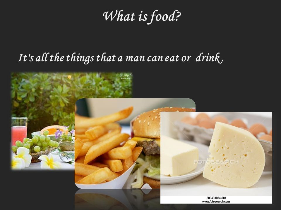 What is food It s all the things that a man can eat or drink.