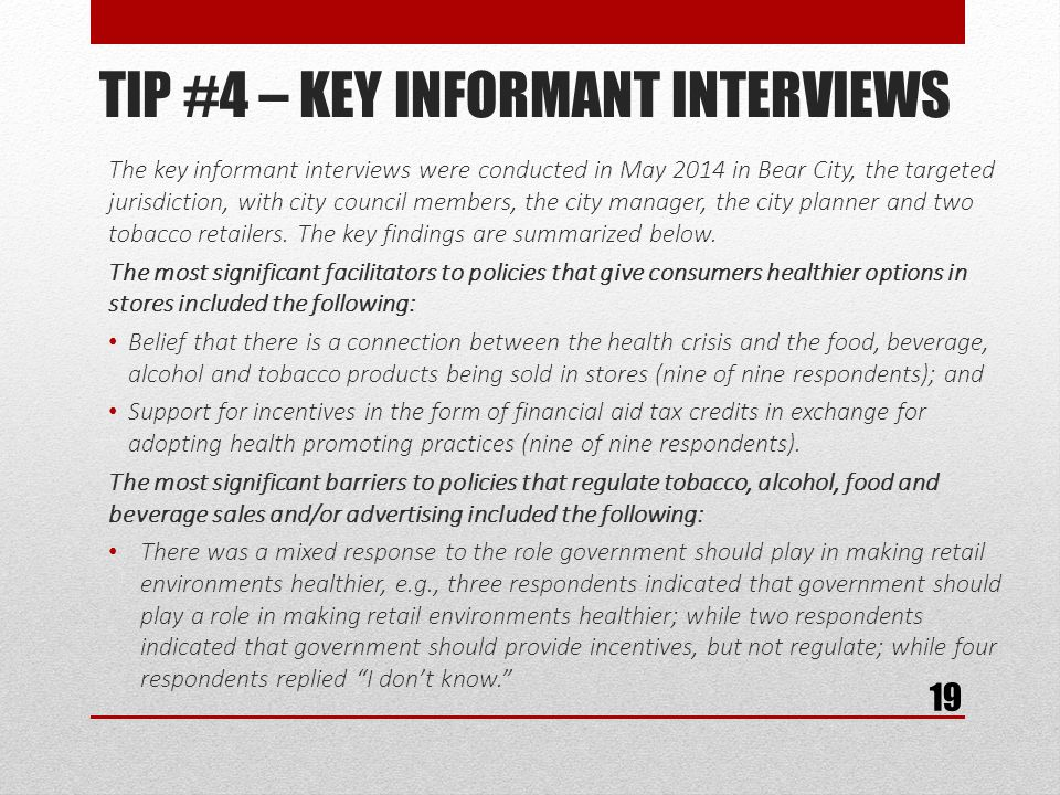 TIP #4 – KEY INFORMANT INTERVIEWS The key informant interviews were conducted in May 2014 in Bear City, the targeted jurisdiction, with city council members, the city manager, the city planner and two tobacco retailers.