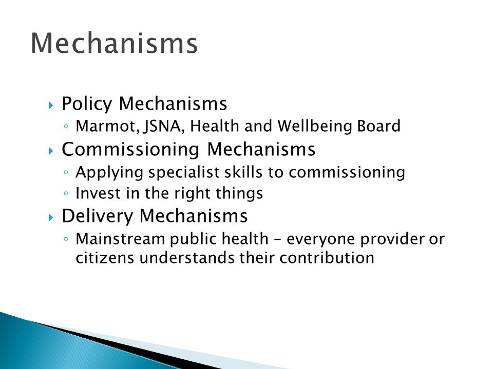 Mechanisms  Policy Mechanisms ◦ Marmot, JSNA, Health and Wellbeing Board  Commissioning Mechanisms ◦ Applying specialist skills to commissioning ◦ I