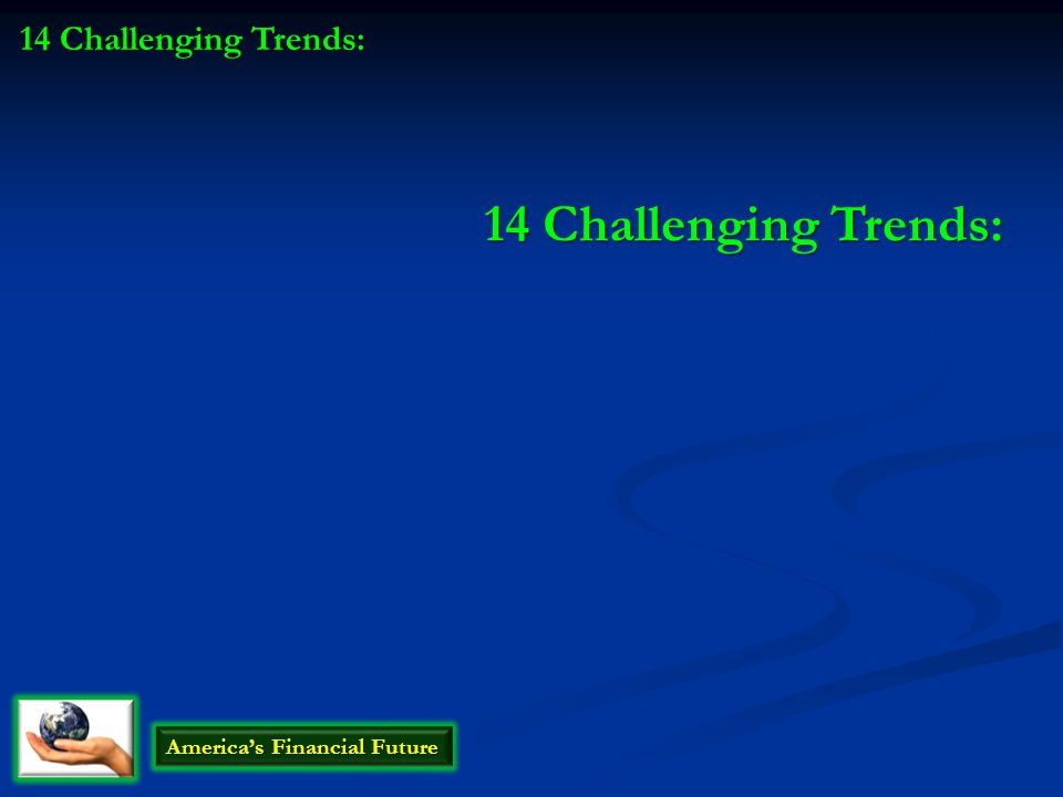 14 Challenging Trends: America's Financial Future