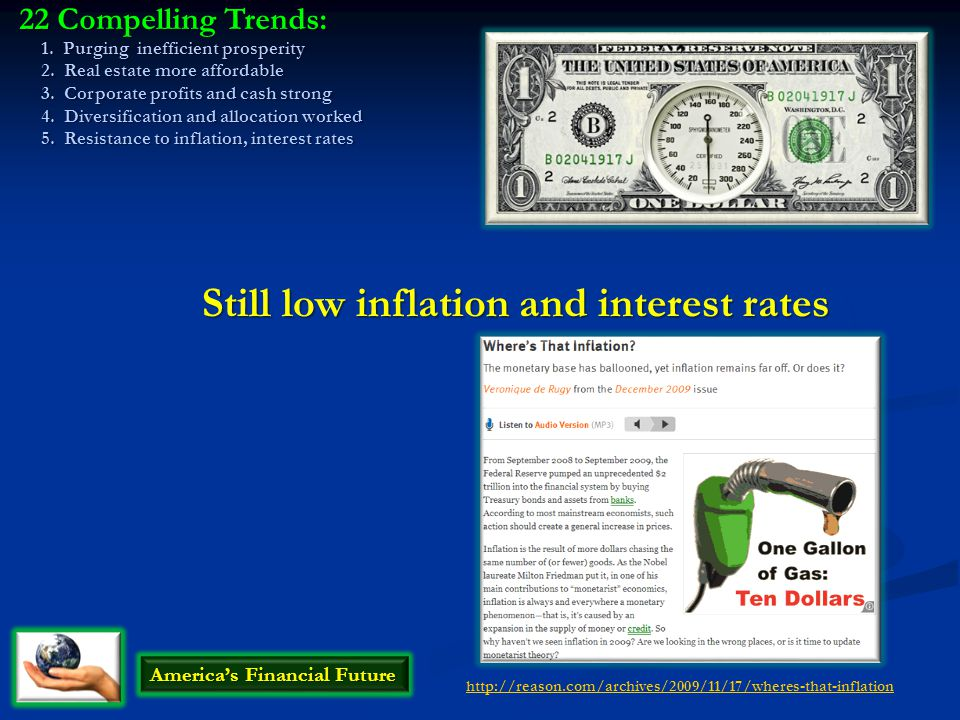 Still low inflation and interest rates America's Financial Future 22 Compelling Trends: 1. Purging inefficient prosperity 2. Real estate more affordab