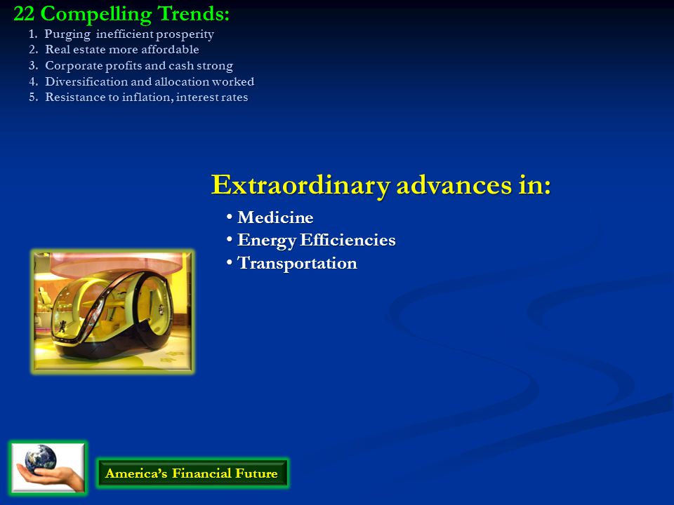 America's Financial Future Medicine Medicine Extraordinary advances in: Energy Efficiencies Energy Efficiencies Transportation Transportation 22 Compe