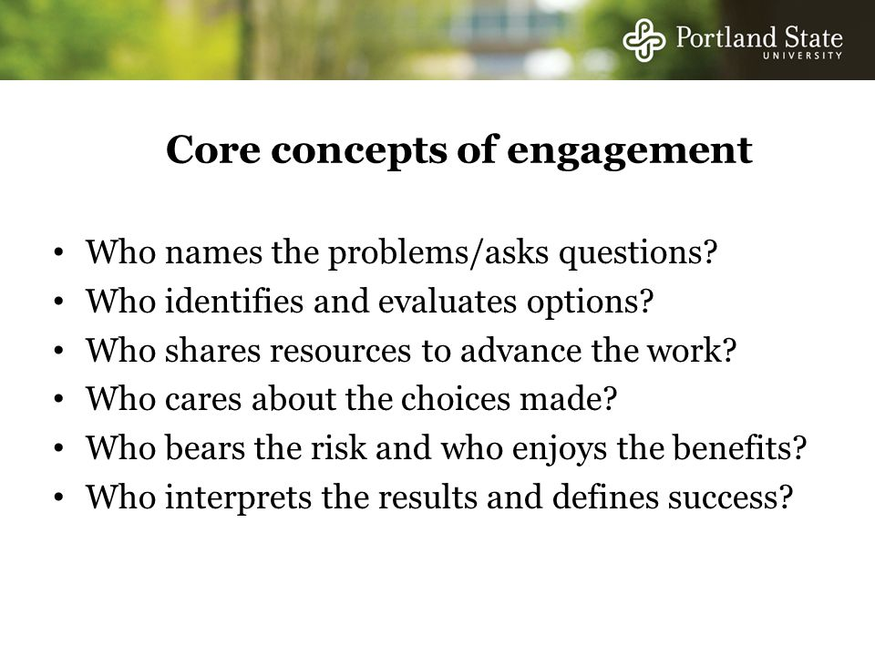 Core concepts of engagement Who names the problems/asks questions.