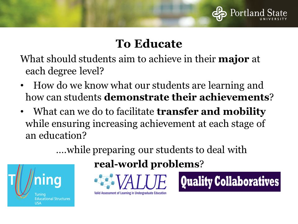 To Educate What should students aim to achieve in their major at each degree level.