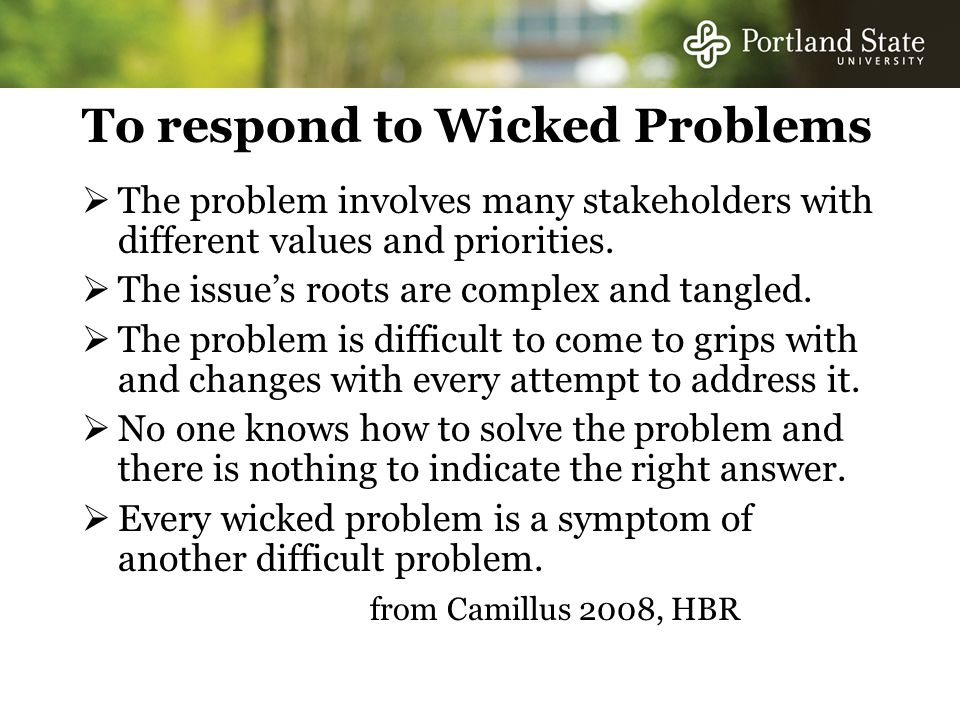 To respond to Wicked Problems  The problem involves many stakeholders with different values and priorities.