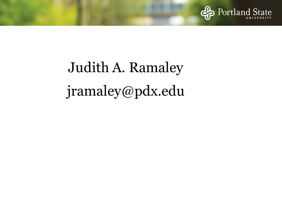 Judith A. Ramaley jramaley@pdx.edu