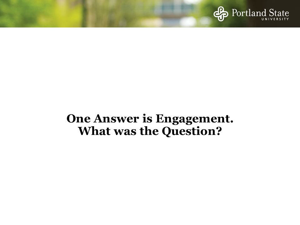 One Answer is Engagement. What was the Question