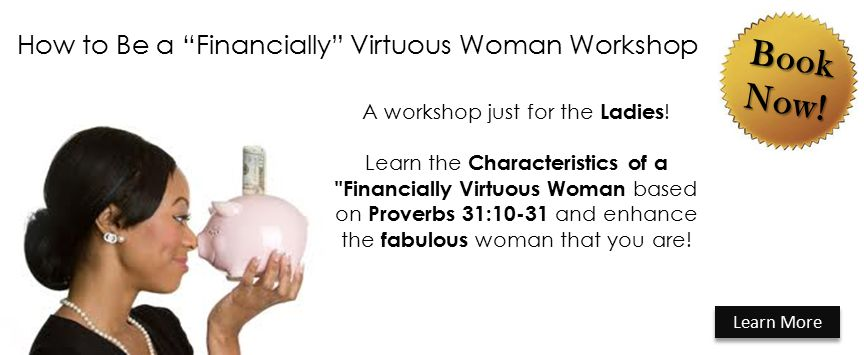 How to Be a Financially Virtuous Woman Workshop Book Now.