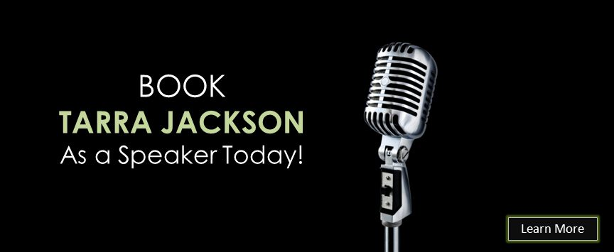 BOOK TARRA JACKSON As a Speaker Today! Learn More
