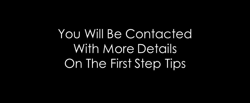 You Will Be Contacted With More Details On The First Step Tips