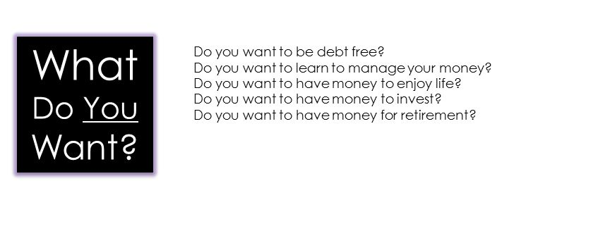 Do you want to be debt free. Do you want to learn to manage your money.