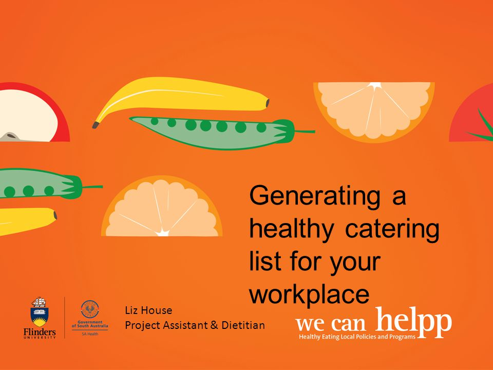 Generating a healthy catering list for your workplace Liz House Project Assistant & Dietitian