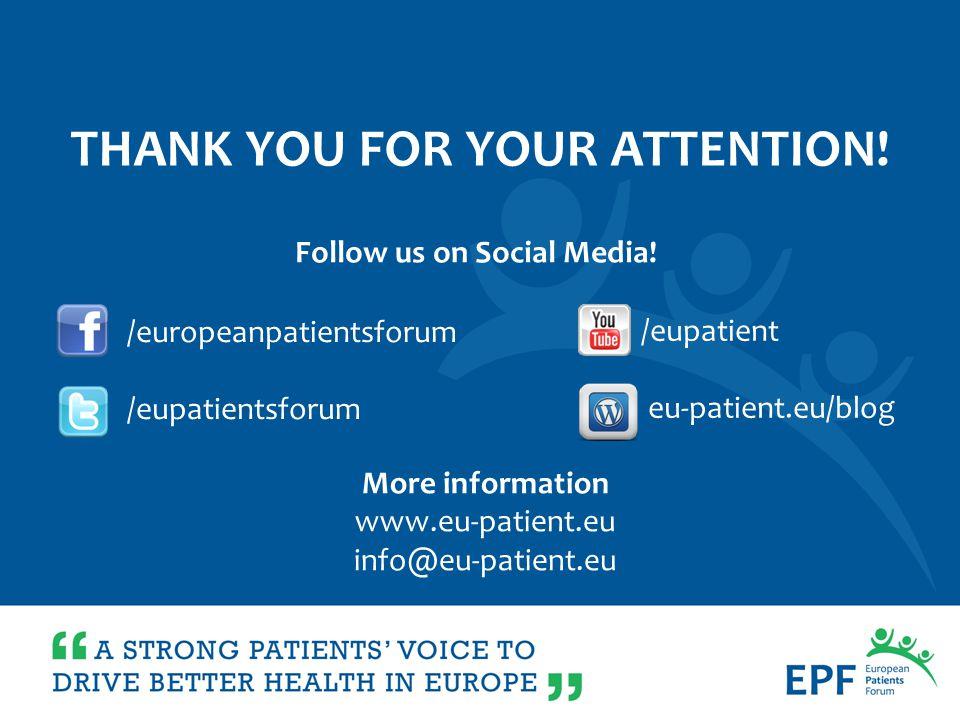 /europeanpatientsforum /eupatientsforum More information www.eu-patient.eu info@eu-patient.eu THANK YOU FOR YOUR ATTENTION! Follow us on Social Media!
