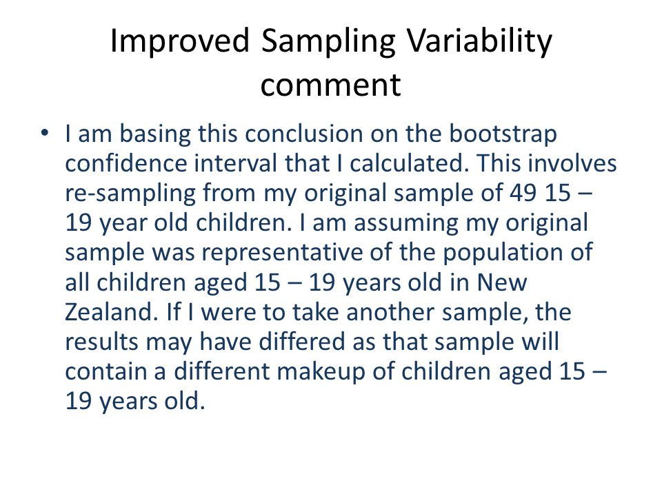 Improved Sampling Variability comment I am basing this conclusion on the bootstrap confidence interval that I calculated. This involves re-sampling fr