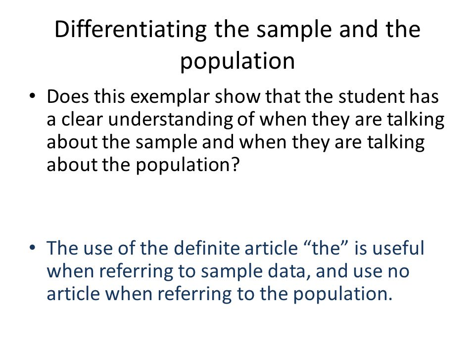 Differentiating the sample and the population Does this exemplar show that the student has a clear understanding of when they are talking about the sa