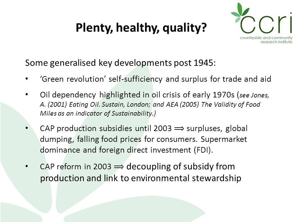 Some generalised key developments post 1945: 'Green revolution' self-sufficiency and surplus for trade and aid Oil dependency highlighted in oil crisis of early 1970s ( see Jones, A.