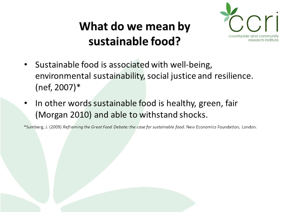 Sustainable food is associated with well-being, environmental sustainability, social justice and resilience.
