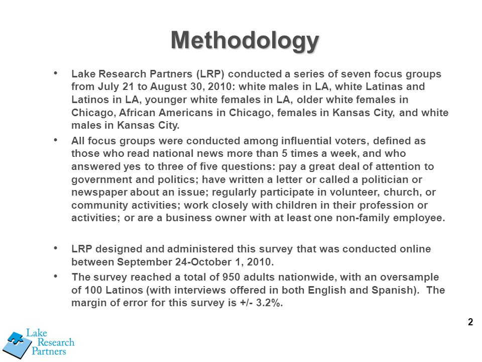 2 Methodology Lake Research Partners (LRP) conducted a series of seven focus groups from July 21 to August 30, 2010: white males in LA, white Latinas