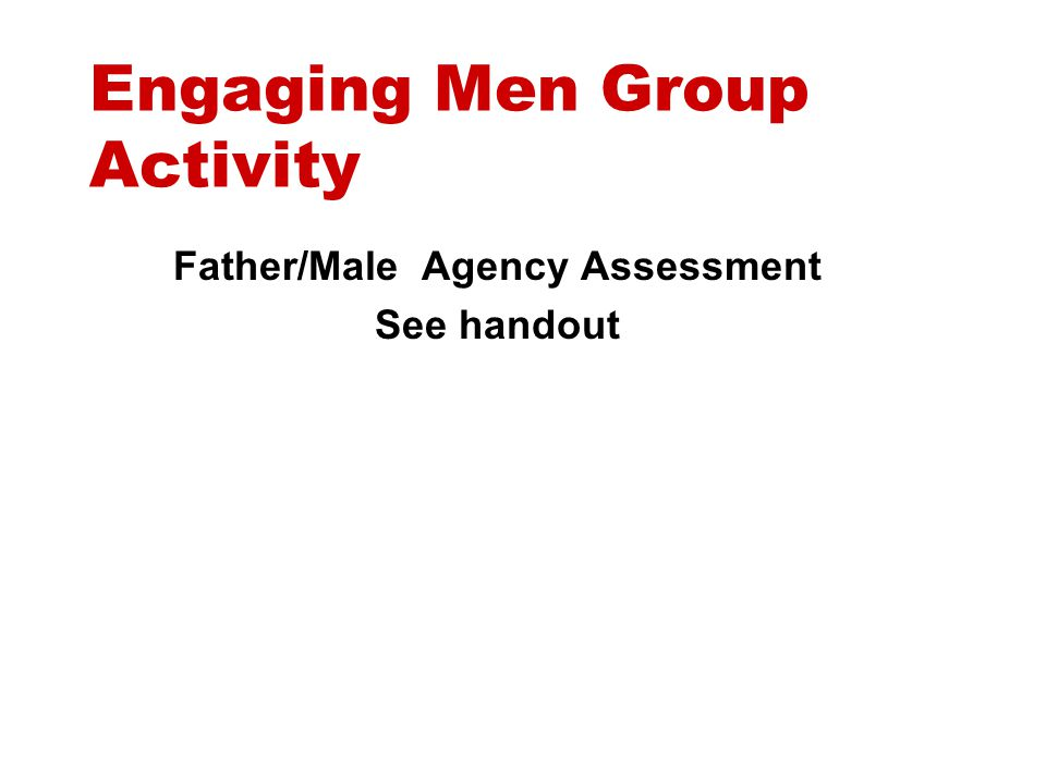 Engaging Men Group Activity Father/Male Agency Assessment See handout