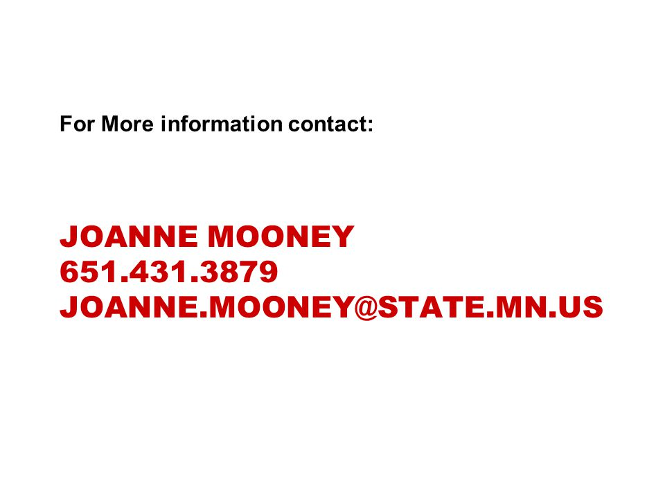 JOANNE MOONEY 651.431.3879 JOANNE.MOONEY@STATE.MN.US For More information contact: