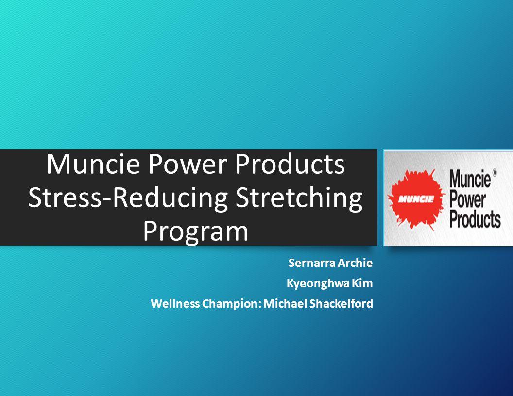 Muncie Power Products Stress-Reducing Stretching Program Sernarra Archie Kyeonghwa Kim Wellness Champion: Michael Shackelford
