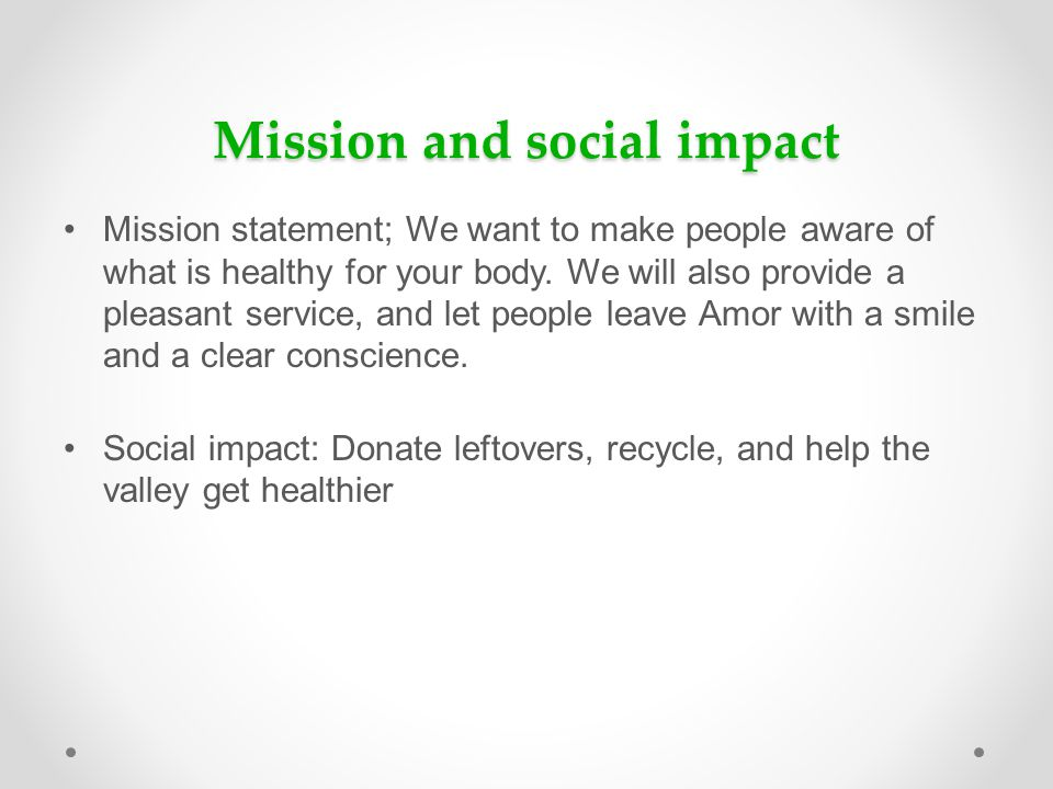Mission and social impact Mission statement; We want to make people aware of what is healthy for your body. We will also provide a pleasant service, a