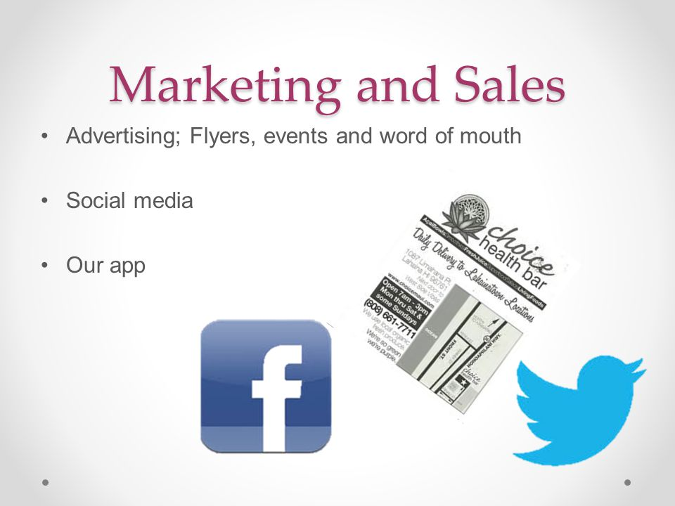 Marketing and Sales Advertising; Flyers, events and word of mouth Social media Our app