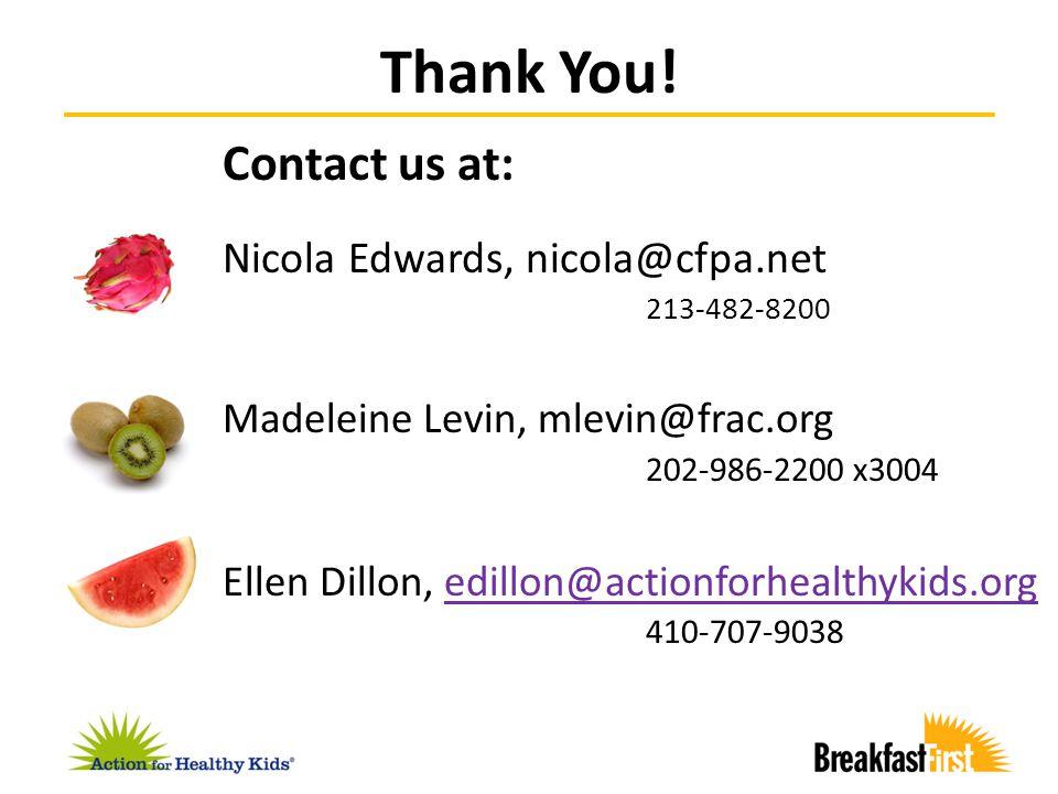 Contact us at: Nicola Edwards, nicola@cfpa.net 213-482-8200 Madeleine Levin, mlevin@frac.org 202-986-2200 x3004 Ellen Dillon, edillon@actionforhealthykids.org 410-707-9038edillon@actionforhealthykids.org Thank You!