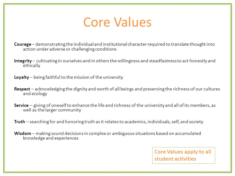 Core Values Courage – demonstrating the individual and institutional character required to translate thought into action under adverse or challenging