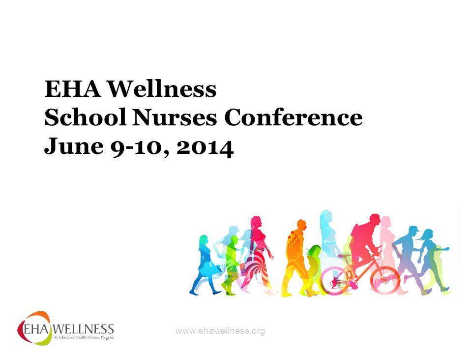www.ehawellness.org EHA Wellness School Nurses Conference June 9-10, 2014