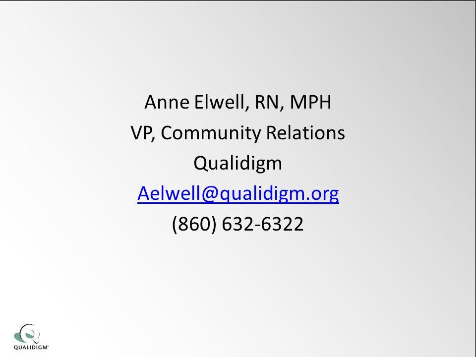 Anne Elwell, RN, MPH VP, Community Relations Qualidigm Aelwell@qualidigm.org (860) 632-6322