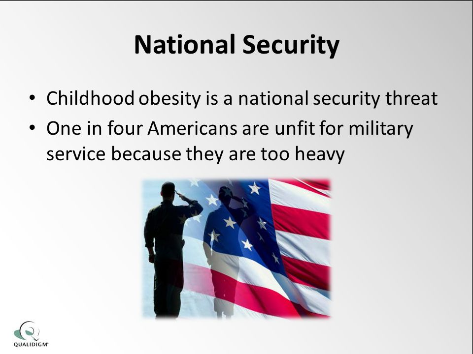 National Security Childhood obesity is a national security threat One in four Americans are unfit for military service because they are too heavy