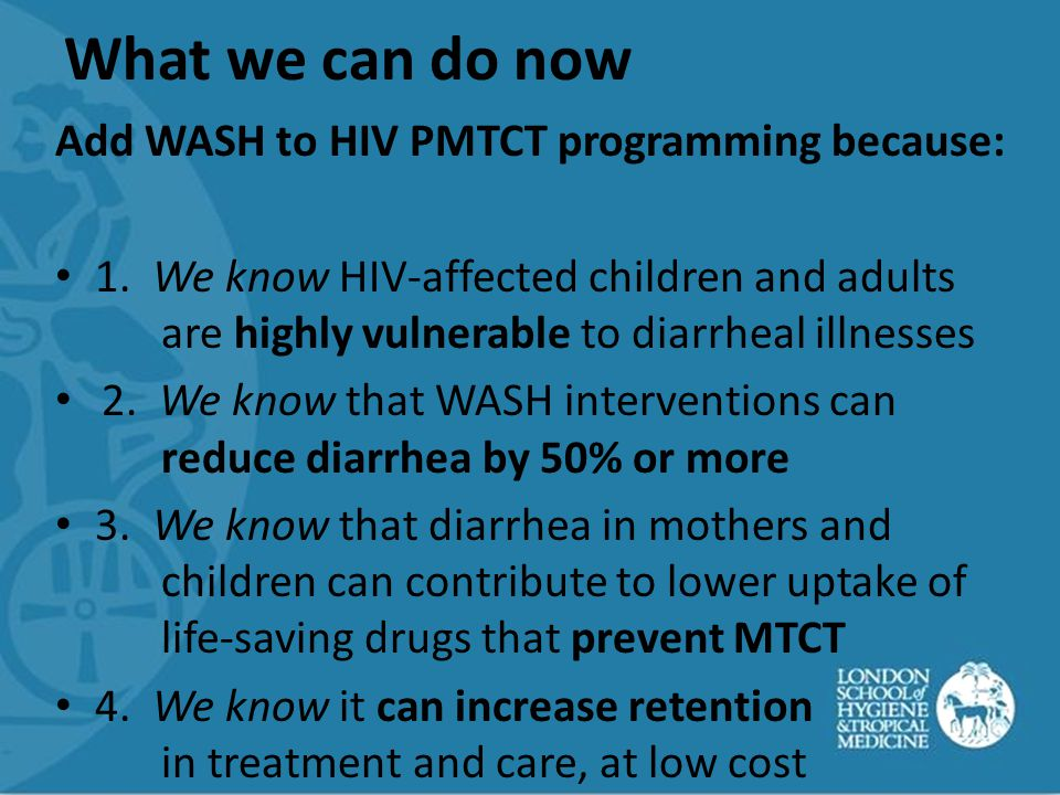 What we can do now Add WASH to HIV PMTCT programming because: 1.