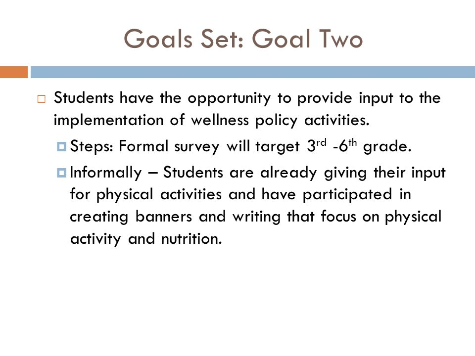 Goals Set: Goal Two  Students have the opportunity to provide input to the implementation of wellness policy activities.